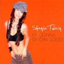 I'm Gonna Getcha Good! - CD Audio Singolo di Shania Twain