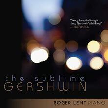 The Sublime Gershwin - CD Audio di George Gershwin,Roger Lent