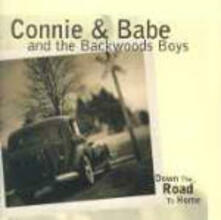 Down the Road to Home - CD Audio di Connie & Babe,Backwoods Boys