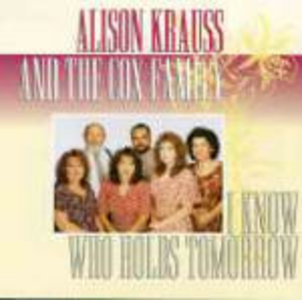 CD I Know Who Holds Tomorrow Alison Krauss , Cox Family