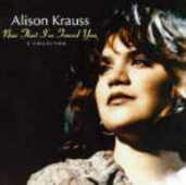 CD Now That I've Found You Alison Krauss