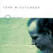 Nothing to Lose - CD Audio di John McCutcheon