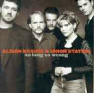 CD So Long So Wrong Alison Krauss , Union Station