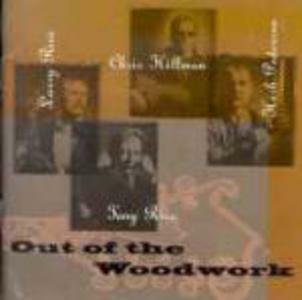 CD Out of the Woodwork Chris Hillman , Tony Rice , Larry Rice , Herb Pedersen