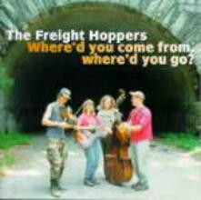 Where'd you Come from Where'd you Go? - CD Audio di Freight Hoppers
