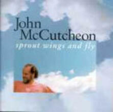 Sprout Wings and Fly - CD Audio di John McCutcheon