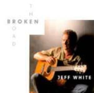 The Broken Road - CD Audio di Jeff White