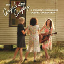The Angels are Singing. Women's Bluegrass Collection - CD Audio