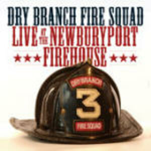 CD Live at the Newburyport Firehouse di Dry Branch Fire Squad