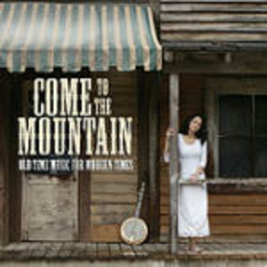 CD Come to the Mountain: Old Time Music for Modern Times