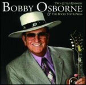 Try a Little Kindness - CD Audio di Bobby Osborne
