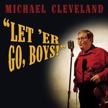 Let 'er Go,boys - CD Audio di Michael Cleveland