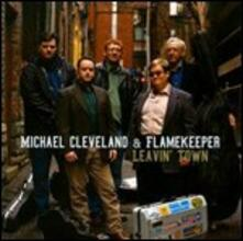 Leavin' Town - CD Audio di Michael Cleveland,Flamekeepers