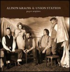 CD Paper Airplane Alison Krauss , Union Station