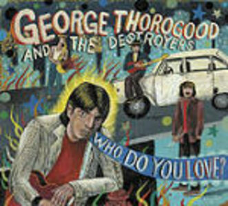 CD Who do you Love? George Thorogood , Destroyers
