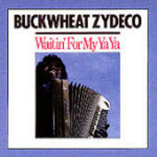 Waitin' for my Ya Ya - CD Audio di Buckwheat Zydeco