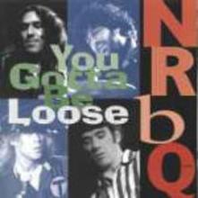 You Gotta be Loose - CD Audio di NRBQ