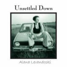 Unsettled Down - CD Audio di Alana Levandoski