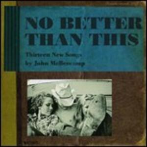 No Better Than This - Vinile LP di John Cougar Mellencamp