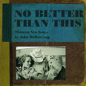 CD No Better Than This. Thirteen New Songs di John Cougar Mellencamp