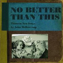 No Better Than This. Thirteen New Songs - CD Audio di John Cougar Mellencamp