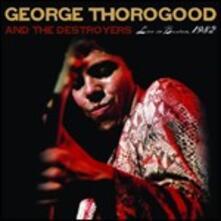 Live in Boston 1982 - CD Audio di George Thorogood,Destroyers