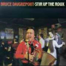 Stir Up the Roux - CD Audio di Bruce Daigrepont