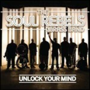 Unlock Your Mind - CD Audio di Soul Rebels Brass Band