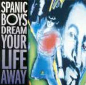 CD Dream Your Life Away di Spanic Boys