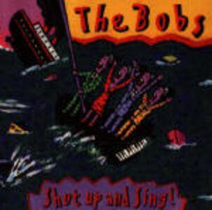 Foto Cover di Shut up and Sings!, CD di Bobs, prodotto da Rounder