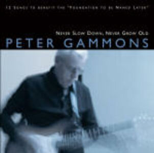 Foto Cover di Never Slow Down, Never Grow Old, CD di Peter Gammons, prodotto da Rounder