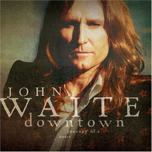 CD Downtown. Journey of a Heart di John Waite