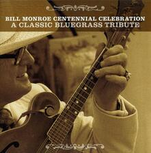 Bill Monroe Centennial Celebration: A Classic Bluegrass Tribute - CD Audio