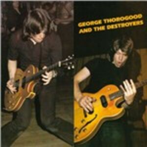 CD George Thorogood and the Destroyers George Thorogood , Destroyers