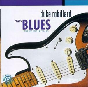 Plays Blues . Rounder Years - CD Audio di Duke Robillard