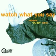 Watch What You Say - CD Audio di Andrew Jr. Boy Jones