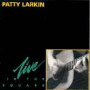 In the Square Live - CD Audio di Patti Larkin