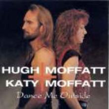 Dance Me Outside - CD Audio di Hugh Moffatt,Katy Moffatt