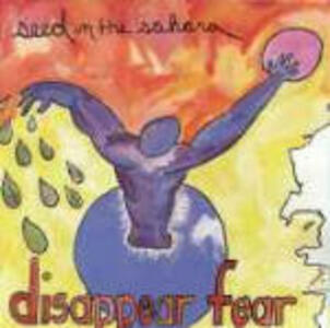 Seed in the Sahara - CD Audio di Disappear Fear