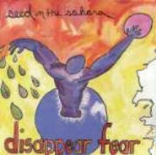 Seed in the Sahara - CD Audio di Disappear Fear