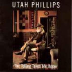The Telling Takes Me Home - CD Audio di Utah Phillips