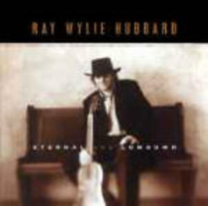 Eternal and Lowdown - CD Audio di Wylie Ray Hubbard