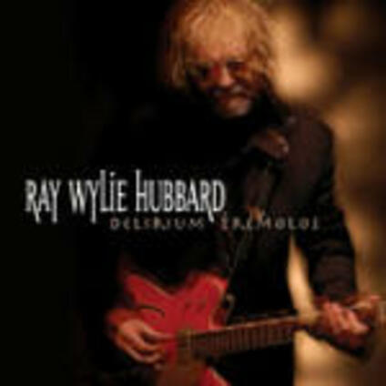 Delirium Tremolos - CD Audio di Wylie Ray Hubbard
