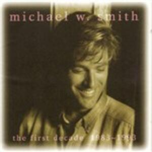 First Decade 1983-1993 - CD Audio di Michael W. Smith