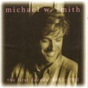 Foto Cover di First Decade 1983-1993, CD di Michael W. Smith, prodotto da Rca