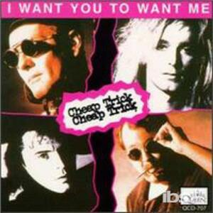 I Want You To Want Me - CD Audio di Cheap Trick