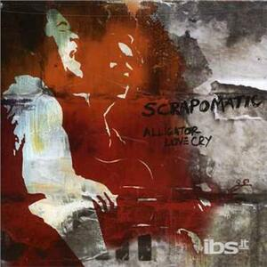 Alligator Love Cry - CD Audio di Scrapomatic