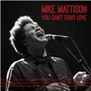 CD You Can't Fight Love di Mike Mattison
