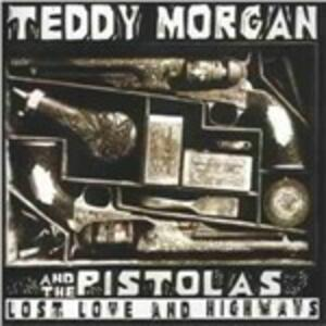 Lost Love and Highways - CD Audio di Teddy Morgan,Pistolas