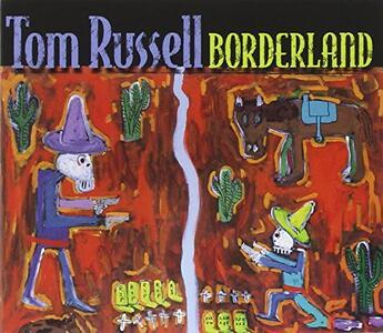 Borderland - CD Audio di Tom Russell